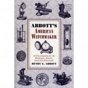 ABBOTT'S AMERICAN WATCHMAKER: AN ENCYCLOPEDIA FOR THE HOROLOGIST