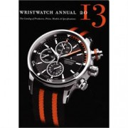 WRISTWATCH ANNUAL 2013: THE CATALOG OF PRODUCERS