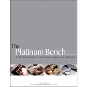 THE PLATINUM BENCH: AN ILLUSTRATED GUIDE TO EASY PLATINUM REPAIRS AND FABRICATION
