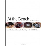 AT THE BENCH: AN ILLUSTRATED GUIDE TO WORKING WITH GOLD & SILVER